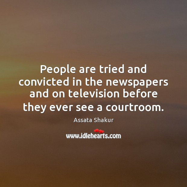 People are tried and convicted in the newspapers and on television before Assata Shakur Picture Quote