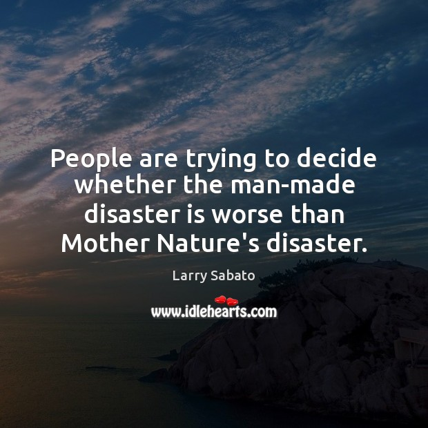 Image, People are trying to decide whether the man-made disaster is worse than