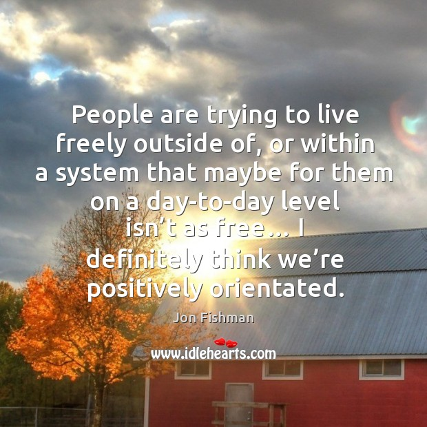 People are trying to live freely outside of, or within a system that maybe for them on a day-to-day Image