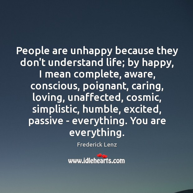 Image, People are unhappy because they don't understand life; by happy, I mean