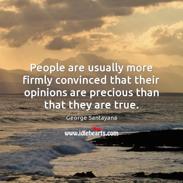 People are usually more firmly convinced that their opinions are precious than Image