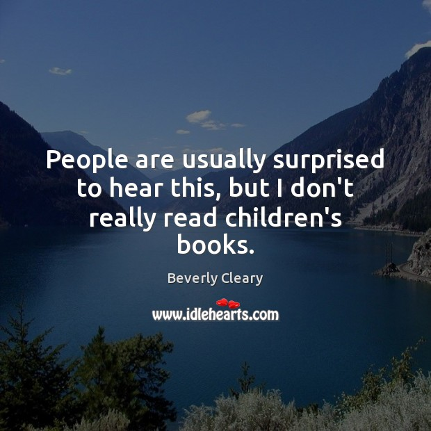 Image, People are usually surprised to hear this, but I don't really read children's books.