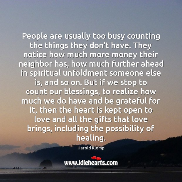 Image, People are usually too busy counting the things they don't have. They