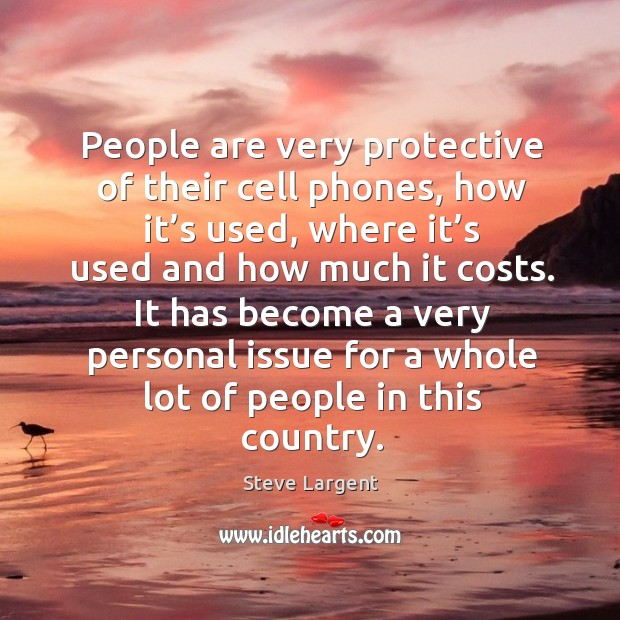 People are very protective of their cell phones, how it's used, where it's used and Image