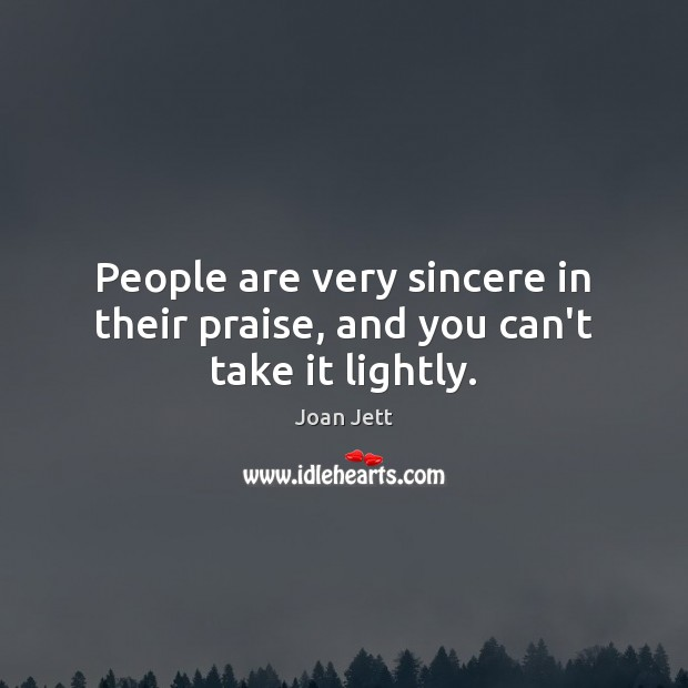 People are very sincere in their praise, and you can't take it lightly. Image