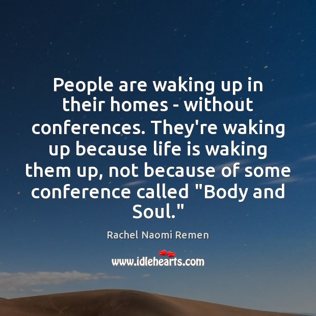 People are waking up in their homes – without conferences. They're waking Image
