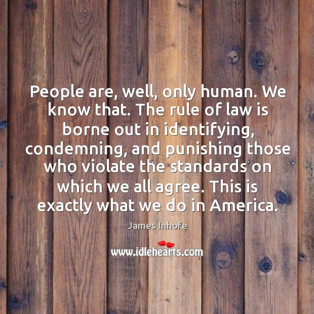 Image, People are, well, only human. We know that. The rule of law is borne out in identifying