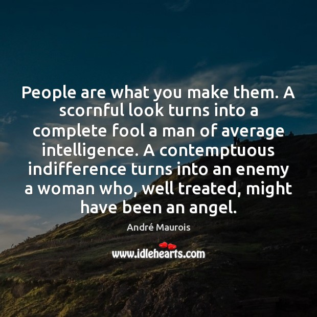 People are what you make them. A scornful look turns into a Image