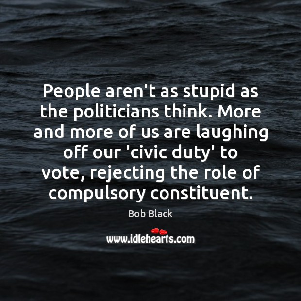 People aren't as stupid as the politicians think. More and more of Image