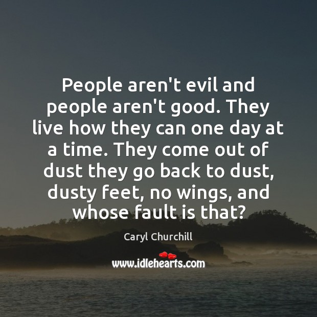 People aren't evil and people aren't good. They live how they can Caryl Churchill Picture Quote