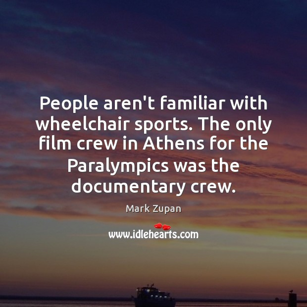 People aren't familiar with wheelchair sports. The only film crew in Athens Image