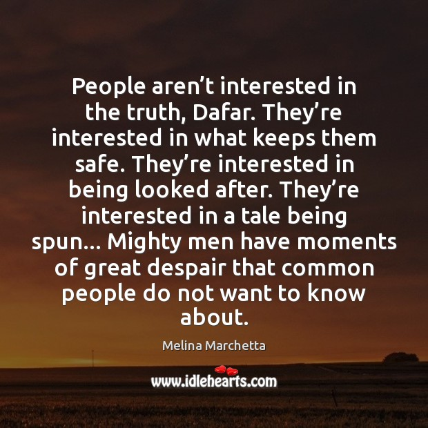People aren't interested in the truth, Dafar. They're interested in Melina Marchetta Picture Quote