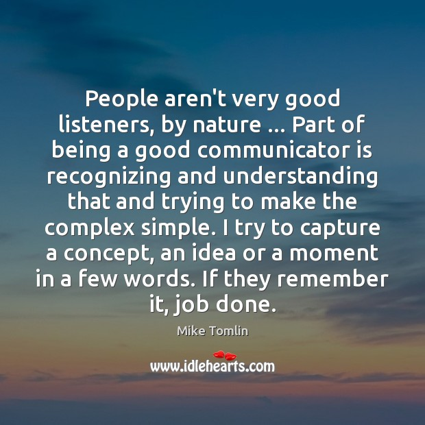 People aren't very good listeners, by nature … Part of being a good Image