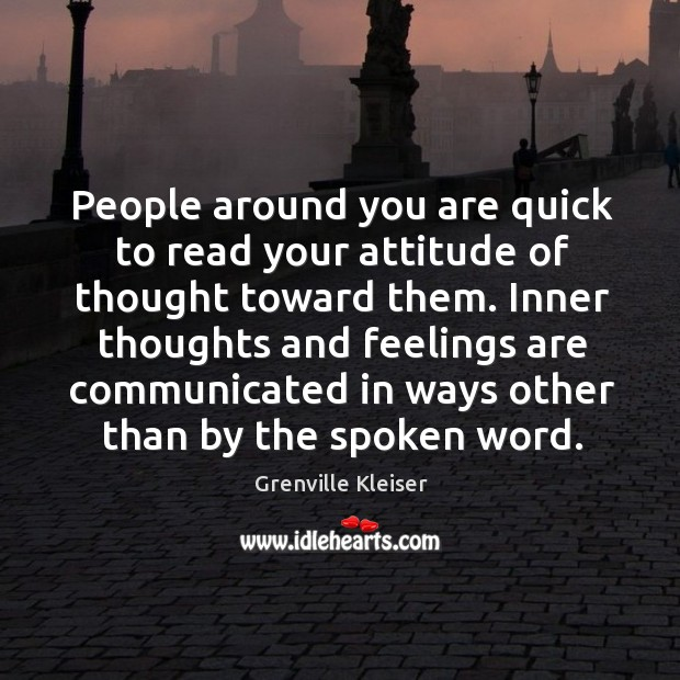 People around you are quick to read your attitude of thought toward Grenville Kleiser Picture Quote
