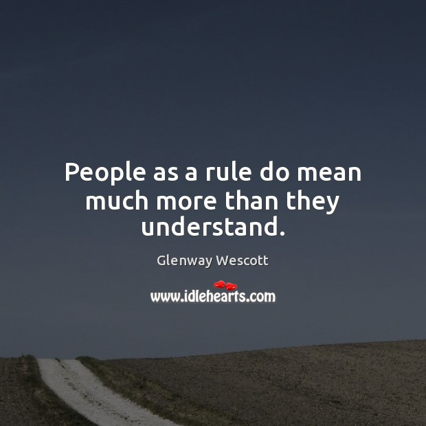 People as a rule do mean much more than they understand. Image