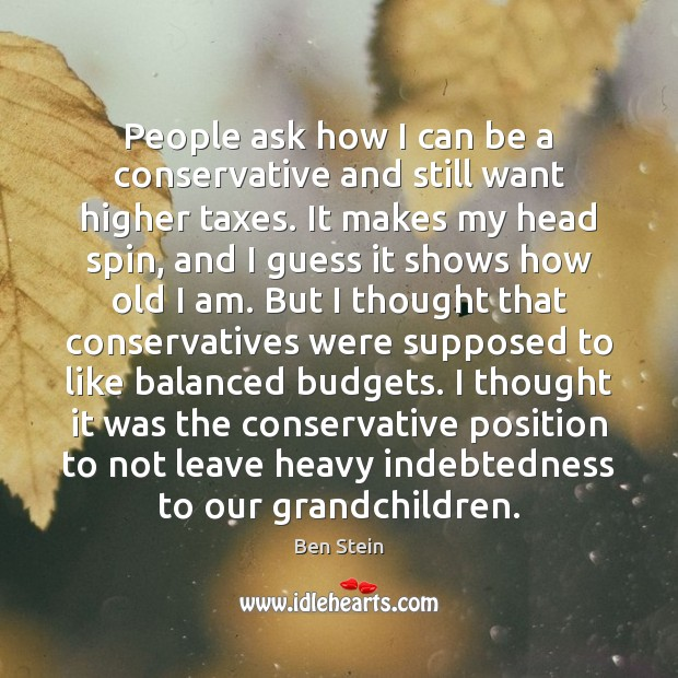 Image, People ask how I can be a conservative and still want higher