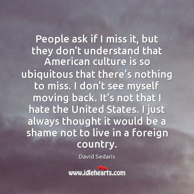 People ask if I miss it, but they don't understand that American Image