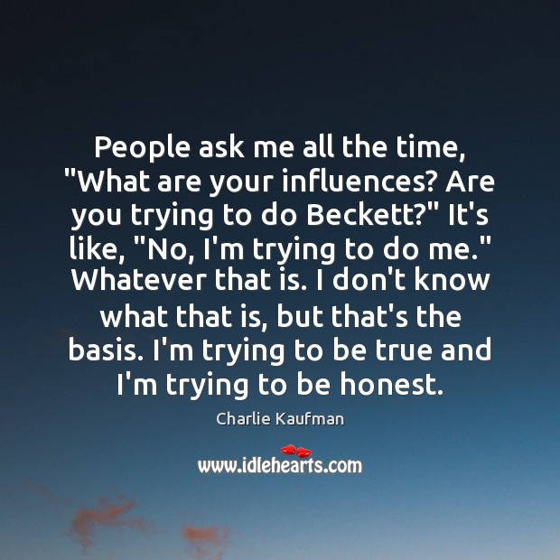 """People ask me all the time, """"What are your influences? Are you Image"""
