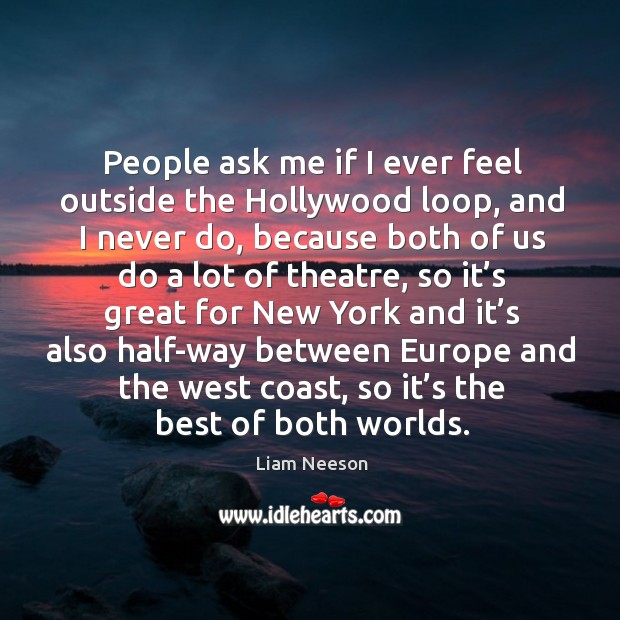 People ask me if I ever feel outside the hollywood loop Image