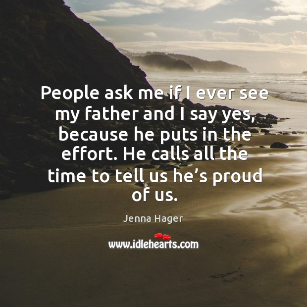 People ask me if I ever see my father and I say yes, because he puts in the effort. Image