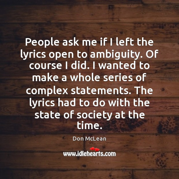 People ask me if I left the lyrics open to ambiguity. Of Don McLean Picture Quote