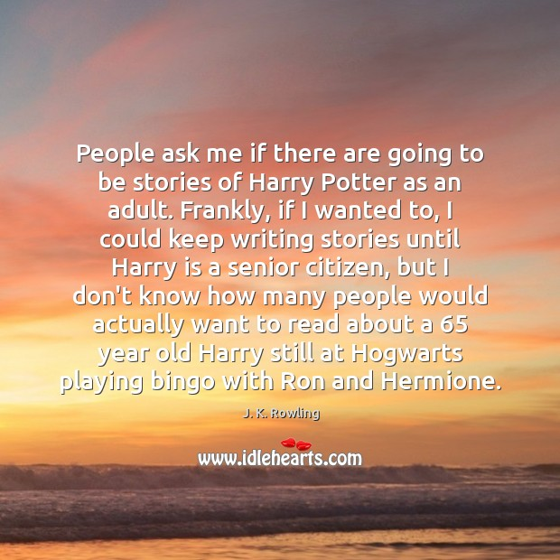 People ask me if there are going to be stories of Harry J. K. Rowling Picture Quote