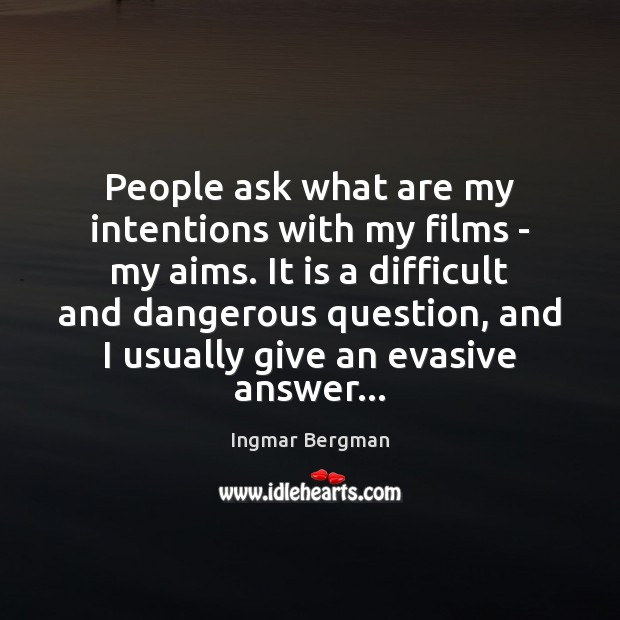 Image, People ask what are my intentions with my films – my aims.