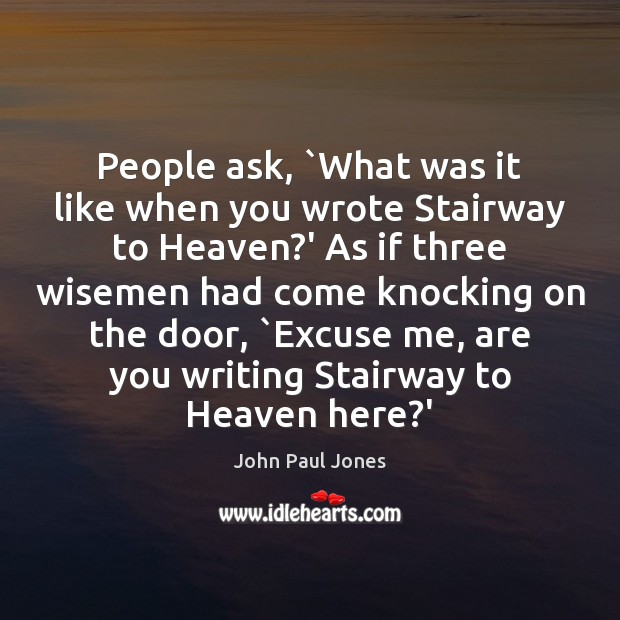 People ask, `What was it like when you wrote Stairway to Heaven? Image