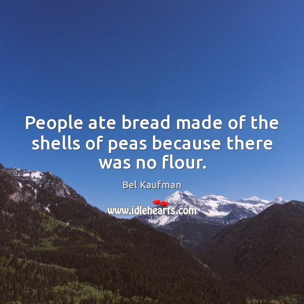 Image, People ate bread made of the shells of peas because there was no flour.