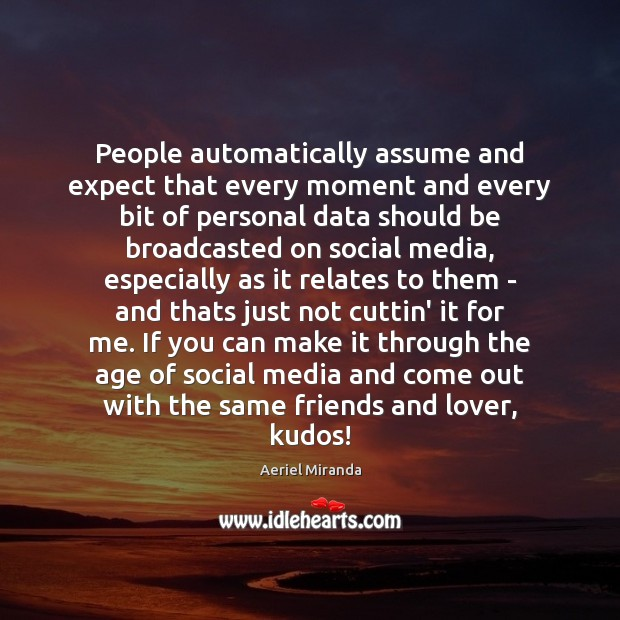 People automatically assume and expect that every moment and every bit of Social Media Quotes Image