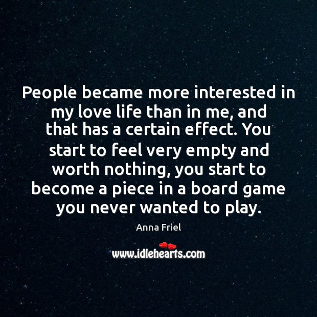 People became more interested in my love life than in me, and Anna Friel Picture Quote
