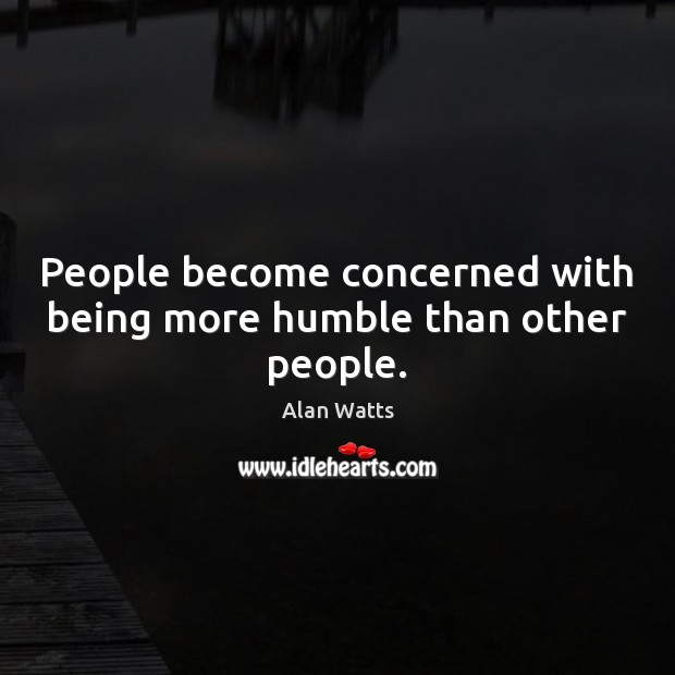 People become concerned with being more humble than other people. Image