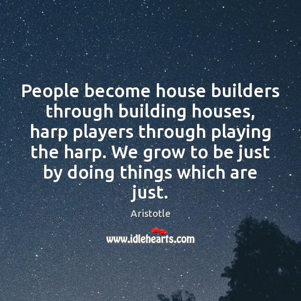 Image, People become house builders through building houses, harp players through playing the