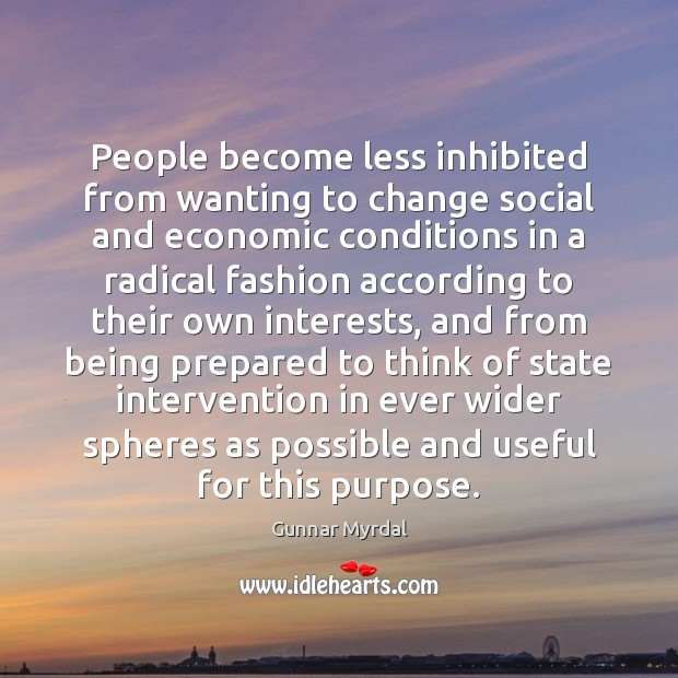 People become less inhibited from wanting to change social and economic conditions Image