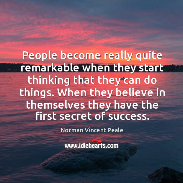 Image, People become really quite remarkable when they start thinking that they can do things.