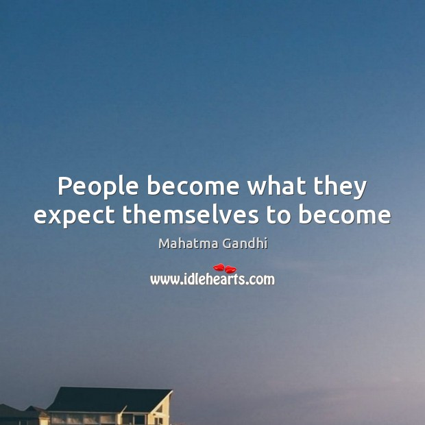 People become what they expect themselves to become Image