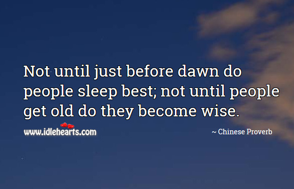 Image, Not until just before dawn do people sleep best; not until people get old do they become wise.