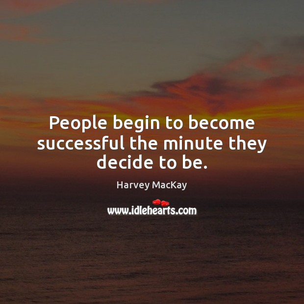 People begin to become successful the minute they decide to be. Image