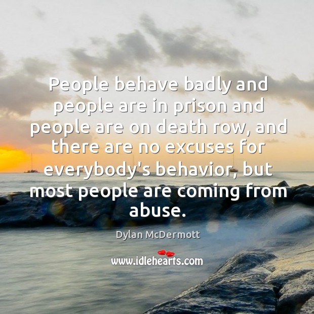 People behave badly and people are in prison and people are on Dylan McDermott Picture Quote