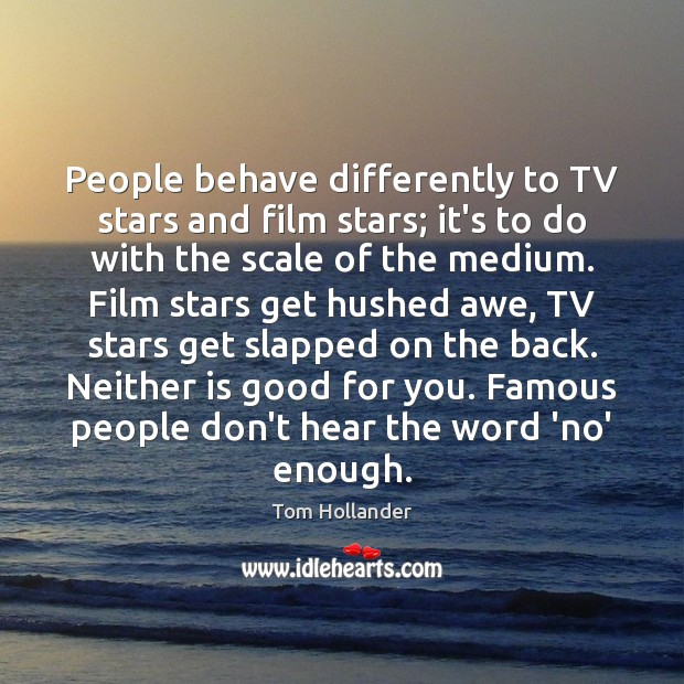 People behave differently to TV stars and film stars; it's to do Tom Hollander Picture Quote