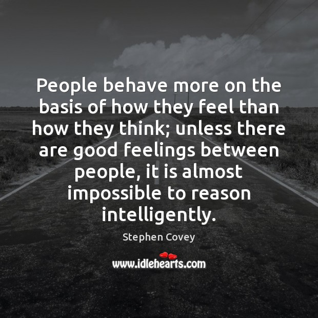 People behave more on the basis of how they feel than how Image