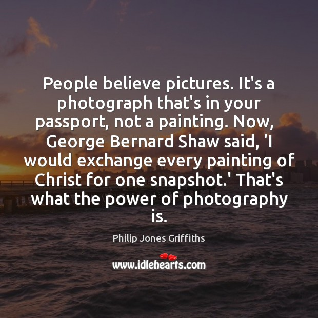 Image, People believe pictures. It's a photograph that's in your passport, not a
