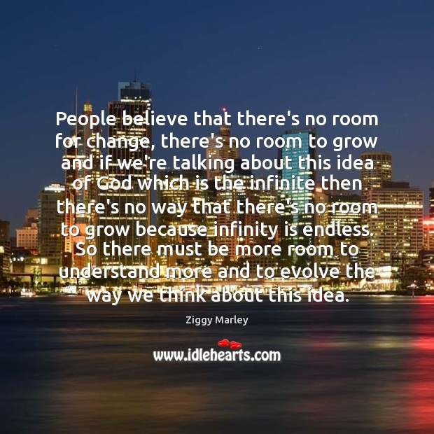 People believe that there's no room for change, there's no room to Image