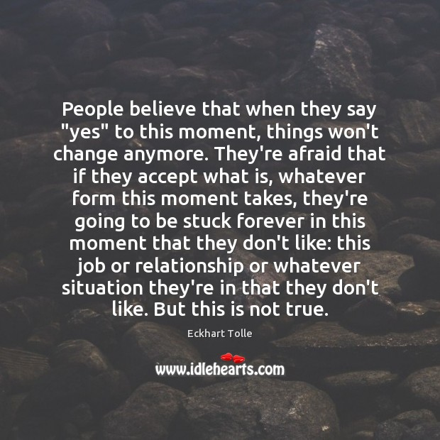 """People believe that when they say """"yes"""" to this moment, things won't Image"""