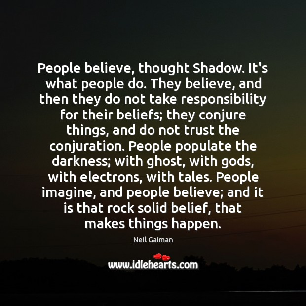 People believe, thought Shadow. It's what people do. They believe, and then Image