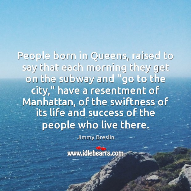 People born in Queens, raised to say that each morning they get Image