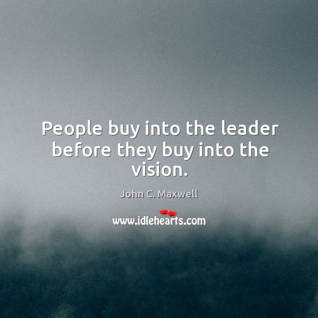 Image, People buy into the leader before they buy into the vision.