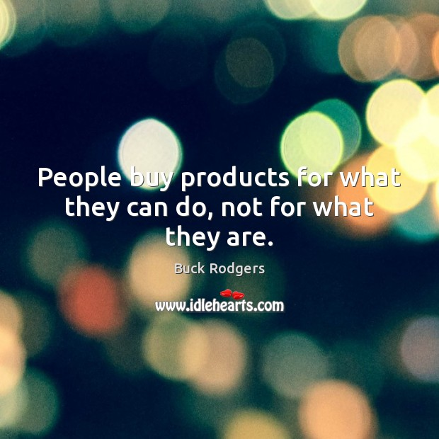 Image, People buy products for what they can do, not for what they are.