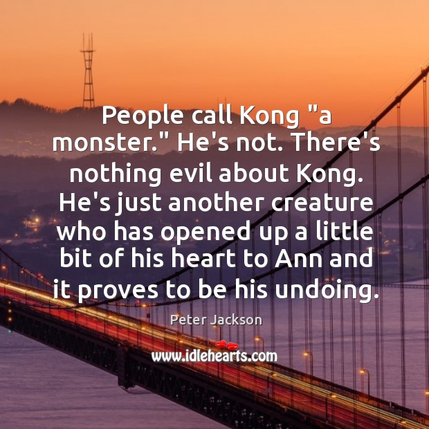 "People call Kong ""a monster."" He's not. There's nothing evil about Kong. Image"