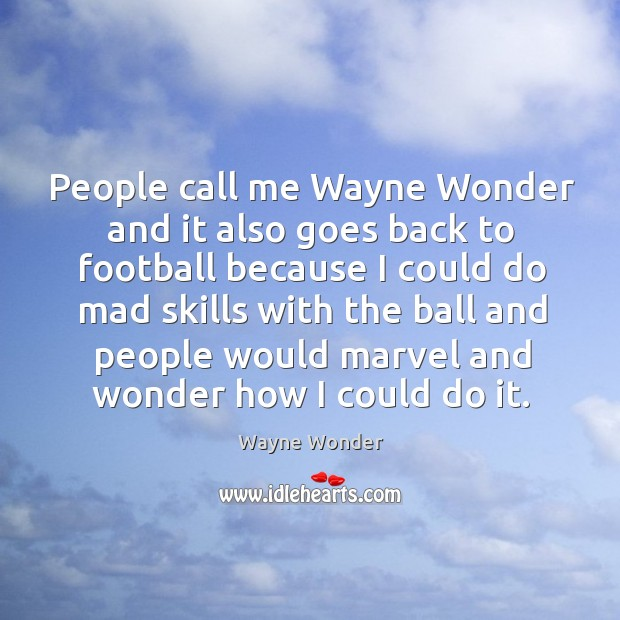 People call me wayne wonder and it also goes back to football because I could Image
